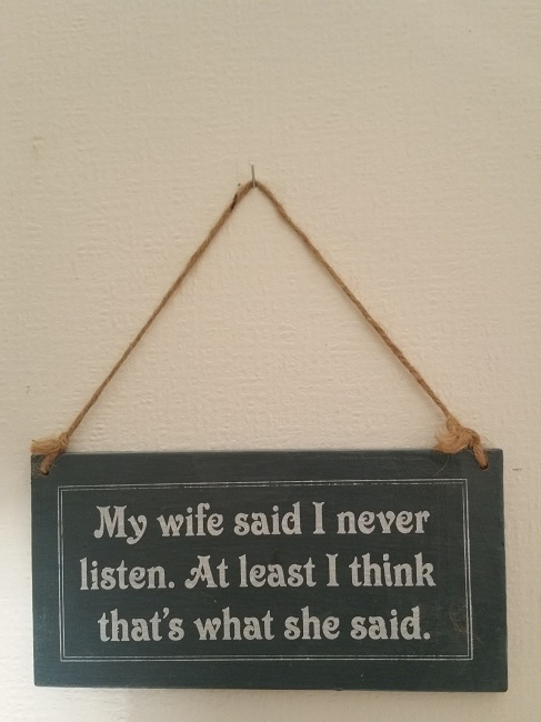 Text: My wife said I never listen. At least I think that´s...