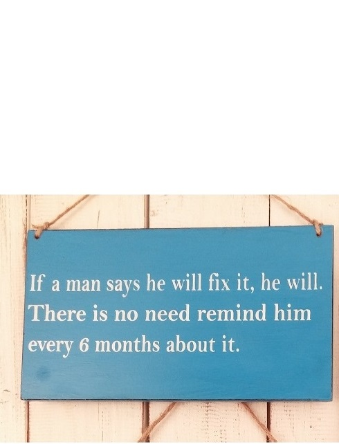 Text: If a man says he will fix it, he will..
