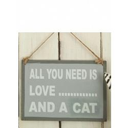 Text: ALL YOU NEED IS LOVE.......AND A CAT