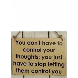 Text: You don´t have to control your thoughts: you just have..