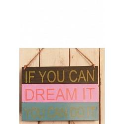 Text: IF YOU CAN DREAM IT YOU CAN DO IT..