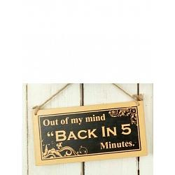 "Text: Out of my mind ""BACK IN 5"" Minutes"