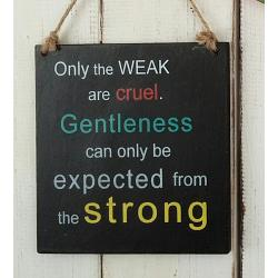 Text: Only the WEEK are cruel. Gentleness can only be..