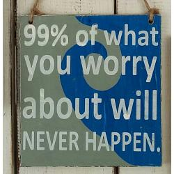 Text: 99% of what You Worry about Will NEVER..